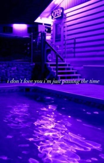 i don't love you I'm just passing the time