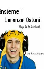 Insieme || Lorenzo Ostuni {Sequel Una Vita In 10 Giorni} by FavijLove7815