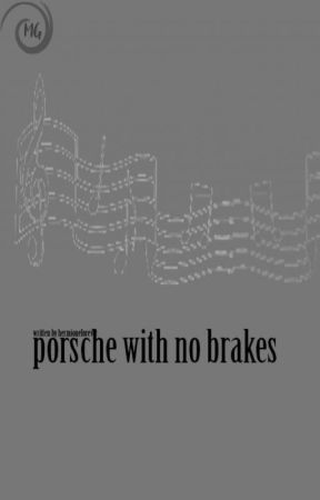 PORSCHE WITH NO BRAKES → MISC by HermioneForever