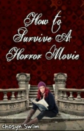 How To Survive A Horror Movie by ChosynSwim