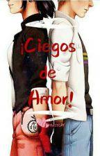 Ciegos De Amor! EDITANDO by YuiStory