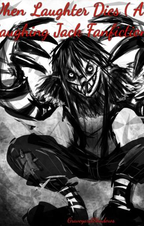 When Laughter Dies( A Laughing Jack FanFic) by GraveyardShadows