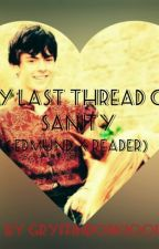 My Last Thread Of Sanity (Edmund X Reader) by Gryffindork1001