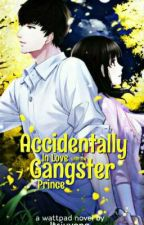 Accidentally INLOVE with the GANGSTER PRINCE (Book 1) by MynameisJUVIEEE