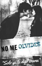 No Me Olvides © Libro #1 [RESUBIENDO] by zay_mendez