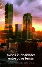 Avisos, curiosidades entre otros temas by AlainArtolaYllescas