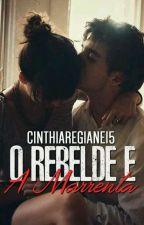 O rebelde e a Marrenta by Cinthia_Regiane