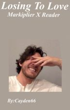 Losing To Love (Markiplier X Reader) Book-1 by cayden66