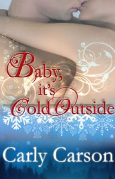 Baby, It's Cold Outside by CarlyCarson