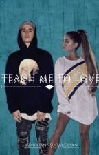 Teach Me To Love (Completa)  by TheKingDazzle94