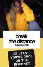 break the distance ; m.t by -flowersforem