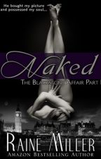 Naked (#The Blackstone Affair Part 1) by rissakuran