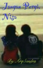 Jangan Pergi, Nisa by ArqSandra