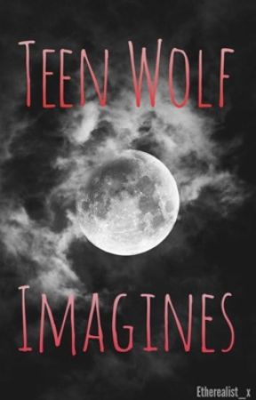 Teen Wolf Imagines by HypnoticHale
