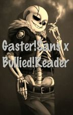 Gaster!Sans x Bullied!Reader by princess_poet15
