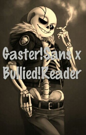 Gaster!Sans x Bullied!Reader