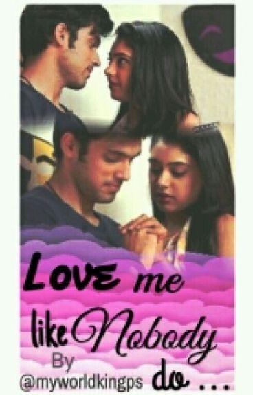 Manan Ff: Love Me Like Nobody Do...