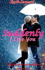 Suddenly I Like You by SixxthSergeant