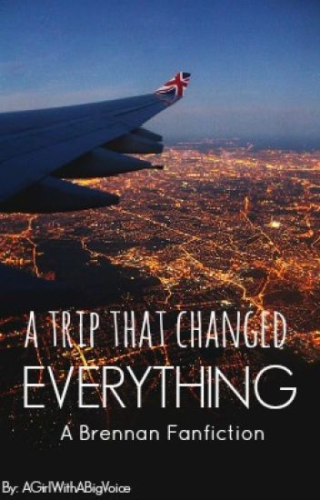 A Trip That Changed Everything | A Brennan/Flippin Katie Fanfiction |