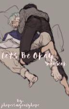 Let's be ok || YoonSeok || by jhopeismyonlyhope