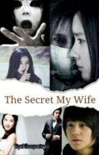 The Secret My Wife  by NisaPutry6