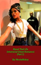 About That Life (Interracial Urban Romance) [Part 2] by NicoleMckoy