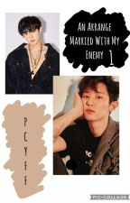 An Arrange Married With My Enemy //Book 1✔ by kooki_e