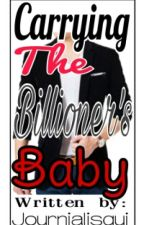 Carrying The Billionaire's Baby by journialisqui