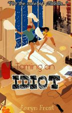 Taming An Idiot (#Wattys2017) by AerynFrost