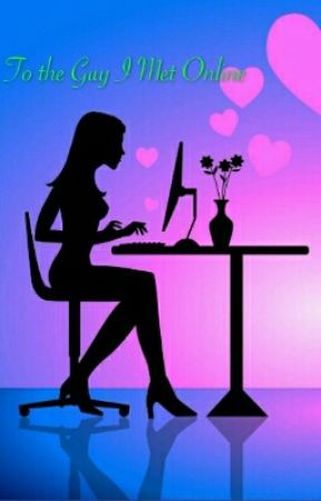 OPEN LETTER: To The Guy I Met Online - Click to Chat - Wattpad