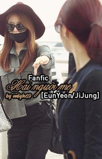 [EunYeon/JiJung] Hai Người Mẹ