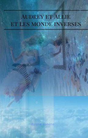 ✡ Audrey et Allie et les mondes inverses ✡ by milacorp8