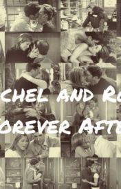 Ross And Rachel : Forever After by FangirlForever648