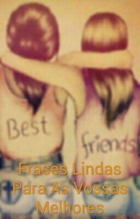 Frases Lindas Para As Vossas Melhores Amigas Amizades Que
