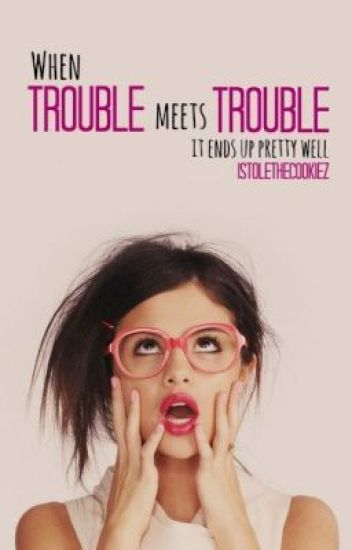 When Trouble Meets Trouble