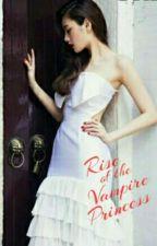 Rise Of The Vampire Princess (Book 2) by PrincessWhiteSuga