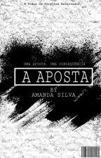 A Aposta  by AmandaSillva0