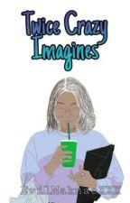 TWICE CRAZY IMAGINES by EvilMaknaeXXX