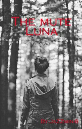 The Mute Luna (Book 2) by JaZZmin-8