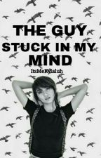 The Guy Stuck In My Mind (kathniel) by ItsMeKylaluh