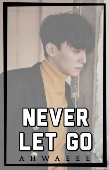 Never Let Go [EXO Chen Fanfic] (Sequel to ISLYLIGLY)