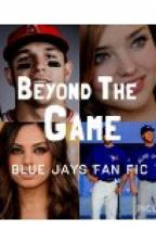 Beyond The Game (BlueJay Fan Fic) by Angelbabiie