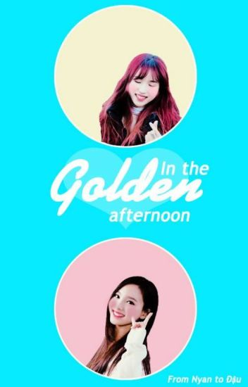[Longfic][Minayeon, SaiDa, TzuChaeng] In The Golden Afternoon