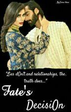 Fate's DecisiOn (Coming Soon)  by Zaina__khan