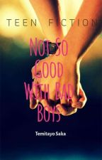 Not So Good With Bad Boys(COMPLETED) by temzy2