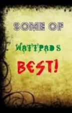 Some of Wattpad's Best! (That I've read so far) by KYgirl