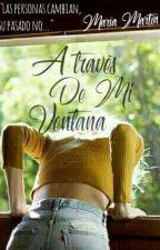 A través De Mi Ventana [En Edición]   by sweet_merii