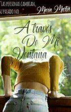 A través De Mi Ventana [En Edición]   by maariiaa_mr