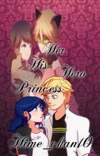 Her Hero His Princess [ Miraculous Ladybug Fanfic] by Hime_chan10