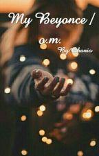 My Beyonce/O.M by Ohanio